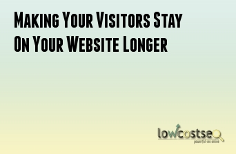 Making Your Visitors Stay On Your Website Longer
