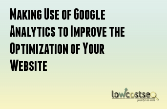 Making Use of Google Analytics to Improve the Optimization of Your Website