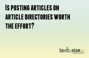 Is posting articles on article directories worth the effort?