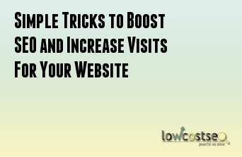 Simple Tricks to Boost SEO and Increase Visits For Your Website