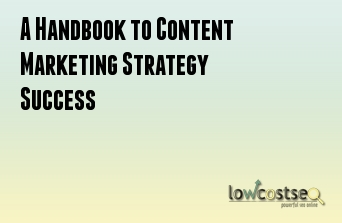A Handbook to Content Marketing Strategy Success