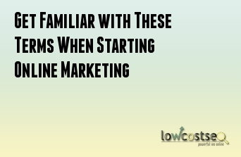 Get Familiar with These Terms When Starting Online Marketing