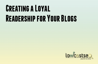 Creating a Loyal Readership for Your Blogs
