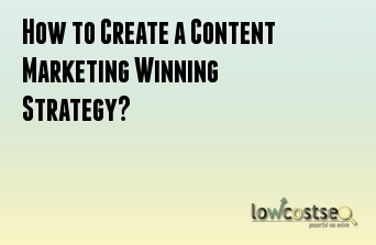 How to Create a Content Marketing Winning Strategy?