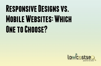 Responsive Designs vs. Mobile Websites: Which One to Choose?