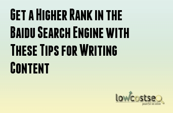 Get a Higher Rank in the Baidu Search Engine with These Tips for Writing Content