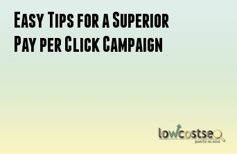 Easy Tips for a Superior Pay per Click Campaign