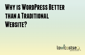 Why is WordPress Better than a Traditional Website?