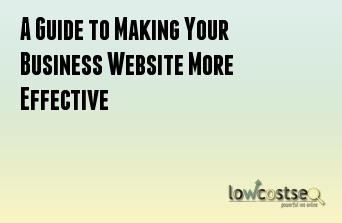 A Guide to Making Your Business Website More Effective