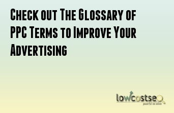 Check out The Glossary of PPC Terms to Improve Your Advertising