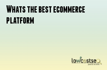 Whats the best ecommerce platform