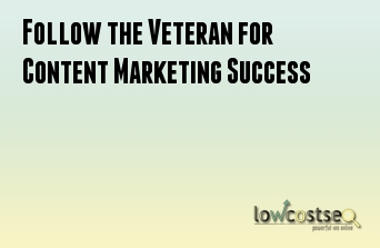 Follow the Veteran for Content Marketing Success
