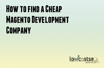 How to find a Cheap Magento Development Company