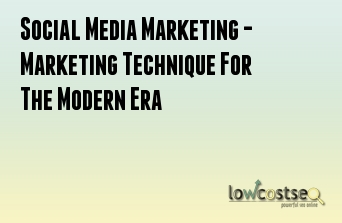 Social Media Marketing - Marketing Technique For The Modern Era