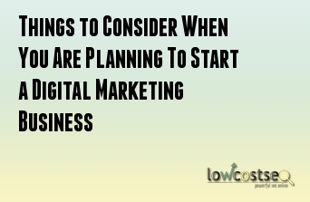 Things to Consider When You Are Planning To Start a Digital Marketing Business