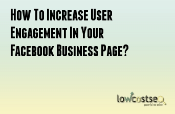 How To Increase User Engagement In Your Facebook Business Page?