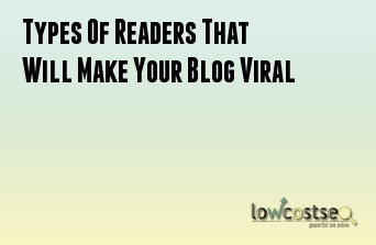Types Of Readers That Will Make Your Blog Viral