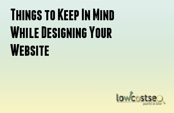 Things to Keep In Mind While Designing Your Website
