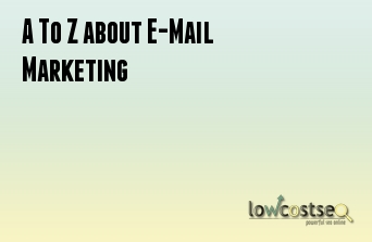 A To Z about E-Mail Marketing
