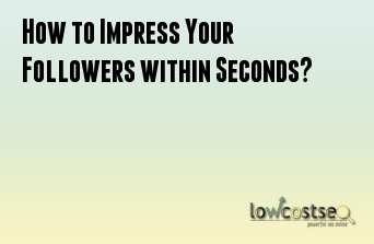 How to Impress Your Followers within Seconds?