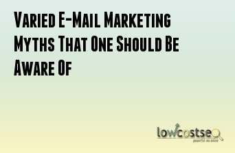 Varied E-Mail Marketing Myths That One Should Be Aware Of