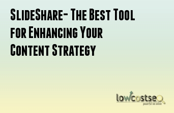 SlideShare- The Best Tool for Enhancing Your Content Strategy