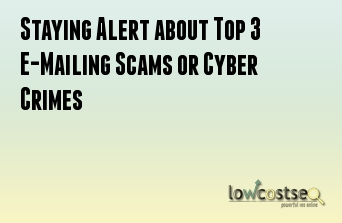 Staying Alert about Top 3 E-Mailing Scams or Cyber Crimes
