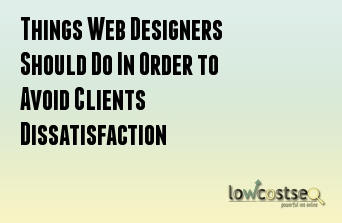 Things Web Designers Should Do In Order to Avoid Clients Dissatisfaction