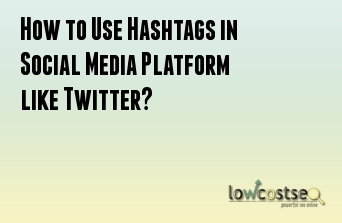 How to Use Hashtags in Social Media Platform like Twitter?