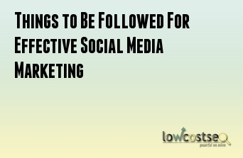 Things to Be Followed For Effective Social Media Marketing