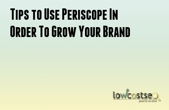Tips to Use Periscope In Order To Grow Your Brand