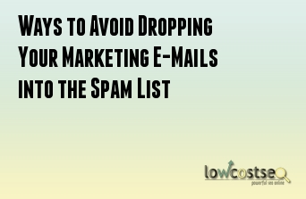 Ways to Avoid Dropping Your Marketing E-Mails into the Spam List