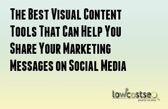 The Best Visual Content Tools That Can Help You Share Your Marketing Messages on Social Media