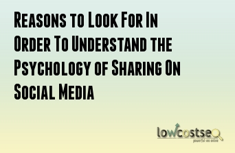 Reasons to Look For In Order To Understand the Psychology of Sharing On Social Media