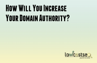 How Will You Increase Your Domain Authority?