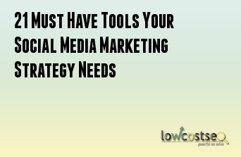 21 Must Have Tools Your Social Media Marketing Strategy Needs