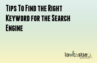 Tips To Find the Right Keyword for the Search Engine