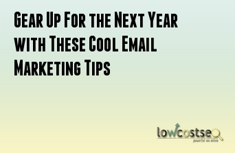 Gear Up For the Next Year with These Cool Email Marketing Tips