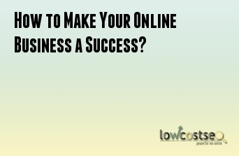 How to Make Your Online Business a Success?