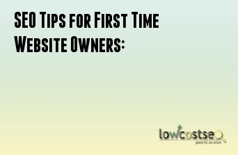 SEO Tips for First Time Website Owners