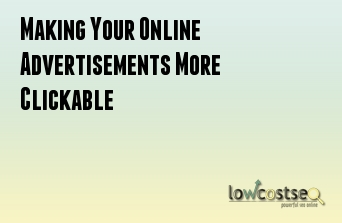 Making Your Online Advertisements More Clickable