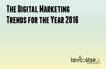 The Digital Marketing Trends for the Year 2016