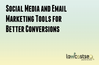 Social Media and Email Marketing Tools for Better Conversions