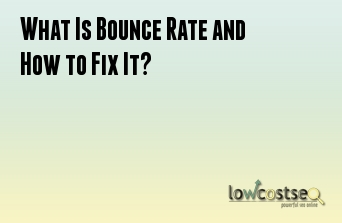 What Is Bounce Rate and How to Fix It?
