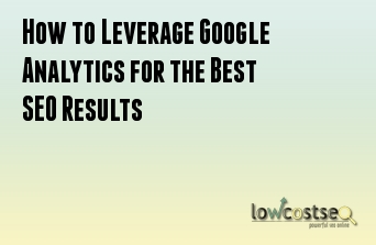 How to Leverage Google Analytics for the Best SEO Results