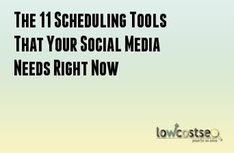 The 11 Scheduling Tools That Your Social Media Needs Right Now