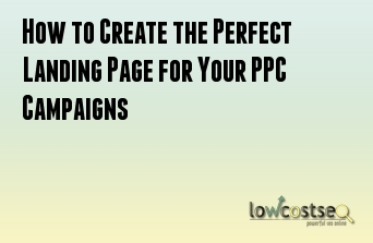 How to Create the Perfect Landing Page for Your PPC Campaigns