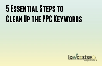 5 Essential Steps to Clean Up the PPC Keywords