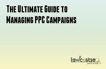 The Ultimate Guide to Managing PPC Campaigns