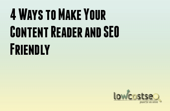 4 Ways to Make Your Content Reader and SEO Friendly